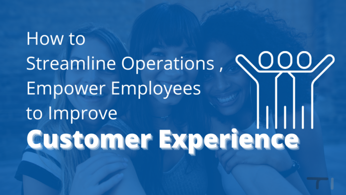 how to streamline operations , empower employees to improve customer experience with three human figures